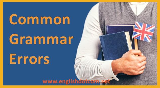 Grammatical errors Common grammar mistakes
