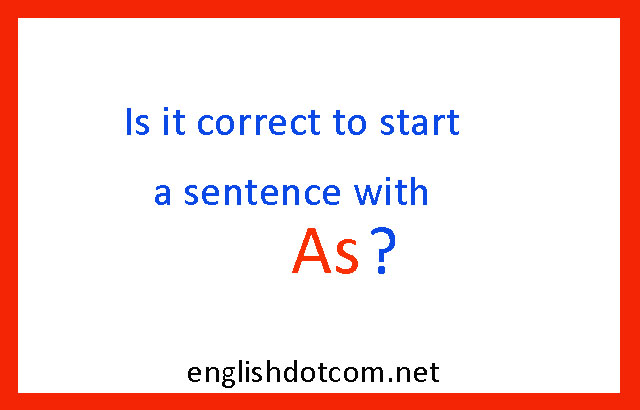can you start a sentence with as