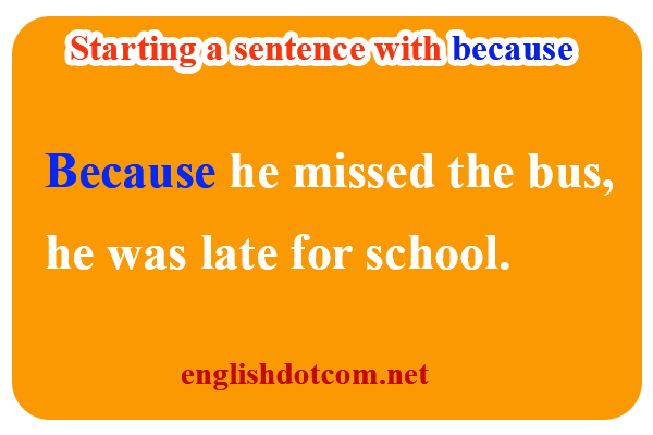 because at the beginning of a sentence