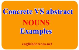 Concrete and abstract nouns examples
